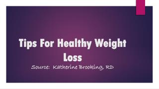 Tips For Healthy Weight Loss Source:  Katherine Brooking, RD