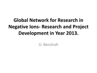 Global Network for Research in Negative Ions- Research and Project Development in Year 2013.