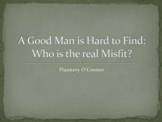 A Good Man is Hard to Find: Who is the real Misfit?
