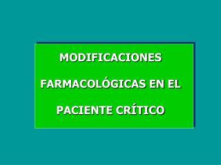 MODIFICACIONES  FARMACOL�GICAS EN EL  PACIENTE CR�TICO