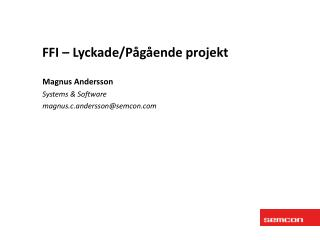 Magnus Andersson Systems & Software m agnus.c.andersson@semcon.com