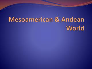 Mesoamerican & Andean World