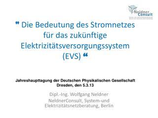 Dipl.-Ing. Wolfgang Neldner NeldnerConsult , System-und Elektrizitätsnetzberatung, Berlin
