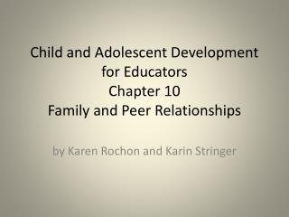 Child and Adolescent Development for Educators Chapter 10  Family and Peer Relationships