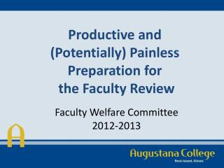 Productive and  ( Potentially) Painless  Preparation  for  the  Faculty Review