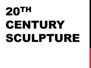 20 th  century sculpture
