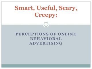 Smart, Useful, Scary, Creepy: