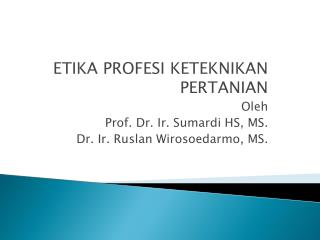 ETIKA PROFESI KETEKNIKAN PERTANIAN Oleh Prof. Dr. Ir.  Sumardi  HS, MS.
