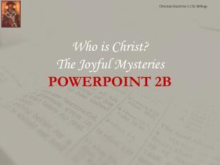 W ho is Christ? The Joyful Mysteries  POWERPOINT 2B