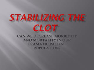 STABILIZING THE CLOT