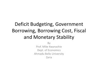 Deficit Budgeting, Government Borrowing, Borrowing Cost, Fiscal and Monetary Stability