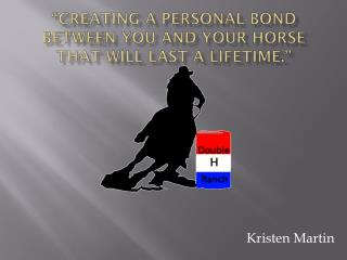 """""""Creating a personal bond between you and your horse that will last a lifetime."""""""