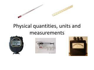 Physical quantities, units and measurements