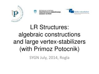 LR Structures: algebraic constructions and large vertex-stabilizers (with  Primoz Potocnik )