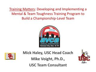 Mick Haley, USC Head Coach Mike  Voight , Ph.D.,  USC Team Consultant