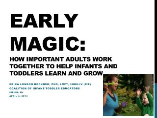 Early Magic:  How Important Adults Work Together to Help Infants and Toddlers Learn and Grow