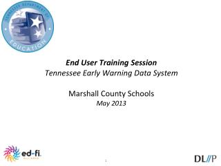 End User Training Session  Tennessee Early Warning Data System Marshall County Schools May 2013