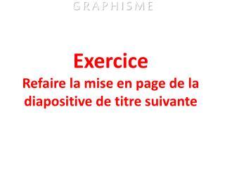 Exercice Refaire la mise en page de la diapositive de titre suivante