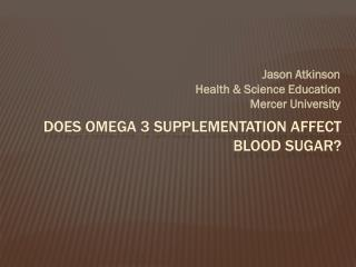 Does  Omega 3 Supplementation  Affect Blood Sugar?