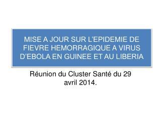 MISE A JOUR SUR L'EPIDEMIE DE FIEVRE HEMORRAGIQUE A VIRUS D'EBOLA EN GUINEE ET AU LIBERIA