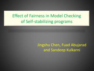 Effect of Fairness in Model Checking  of Self-stabilizing programs