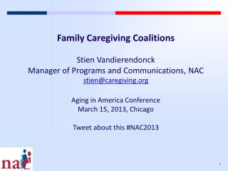 Family Caregiving Coalitions Stien Vandierendonck Manager of Programs and Communications, NAC
