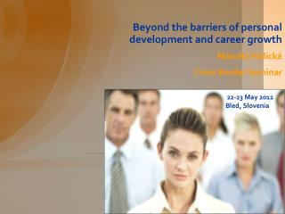 Beyond the barriers of personal development and career growth Marcela  Holick�