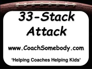 33-Stack Attack www.CoachSomebody.com 'Helping Coaches Helping Kids'