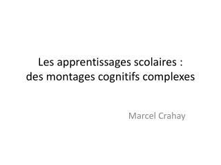 Les apprentissages scolaires :  des  montages cognitifs  complexes