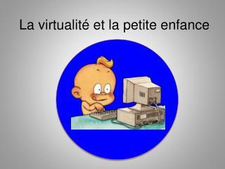 La  virtualit� et la petite  enfance
