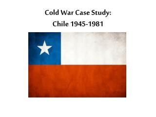 Cold War Case Study:  Chile 1945-1981