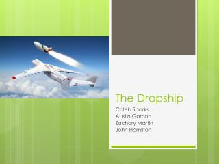 The  Dropship