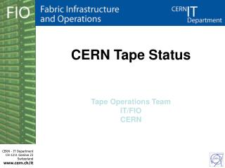 CERN Tape Status Tape Operations Team IT/FIO CERN