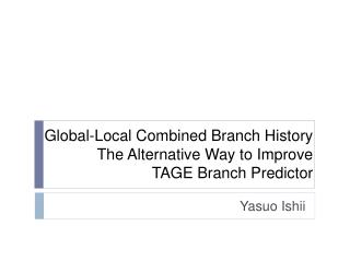 Global-Local Combined Branch History The Alternative Way to Improve  TAGE Branch Predictor