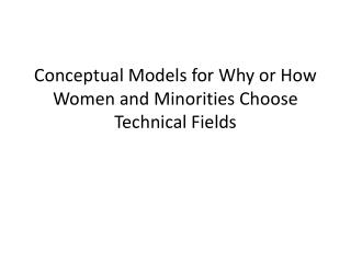 Conceptual Models for Why or How Women and Minorities Choose Technical Fields