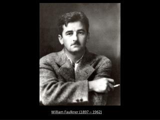 William Faulkner (1897 – 1962)