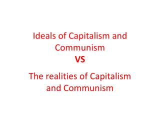 Ideals of  C apitalism and Communism VS