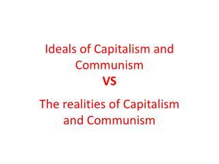 Ideals of  C apitalism and Communism VS