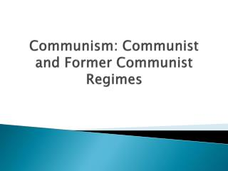 Communism: Communist and Former Communist Regimes