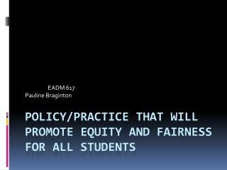 Policy/Practice that will promote equity and fairness for all students