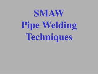 SMAW Pipe Welding Techniques