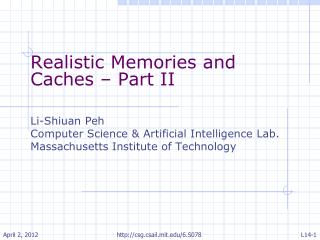 Realistic Memories and Caches – Part II Li- Shiuan Peh