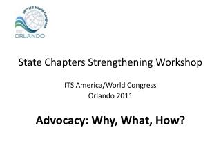 State Chapters Strengthening Workshop ITS America/World Congress Orlando 2011
