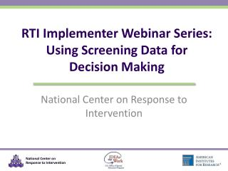 RTI Implementer Webinar Series: Using Screening Data  for  Decision  Making