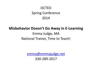 OCTEO Spring  Conference 2014 Misbehavior Doesn't Go Away  in E- Learning Emma Judge, MA