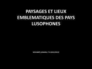 PAYSAGES ET LIEUX EMBLEMATIQUES DES PAYS LUSOPHONES DESCAMPS jOHANN, 2 e  8 (2012/2013)