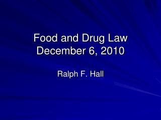 Food and Drug Law December 6 ,  2010