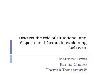 Discuss the role of situational and dispositional factors in explaining behavior