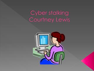 Cyber stalking Courtney Lewis