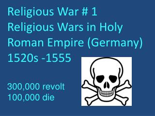Religious War # 1 Religious Wars in Holy Roman Empire (Germany) 1520s -1555 300,000 revolt
